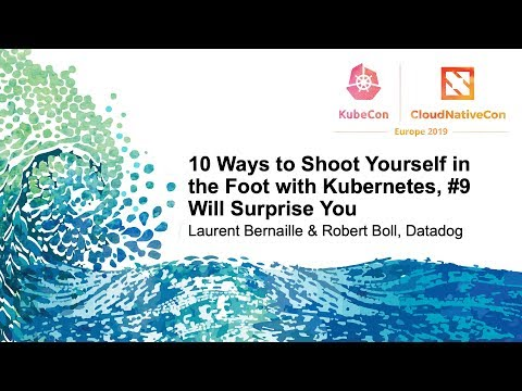 10 Ways to Shoot Yourself in the Foot with Kubernetes, #9 Will Surprise You - Laurent Bernaille