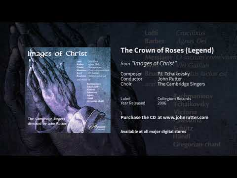 The Crown of Roses (Legend) - John Rutter, P.I. Tchaikovsky, the Cambridge Singers
