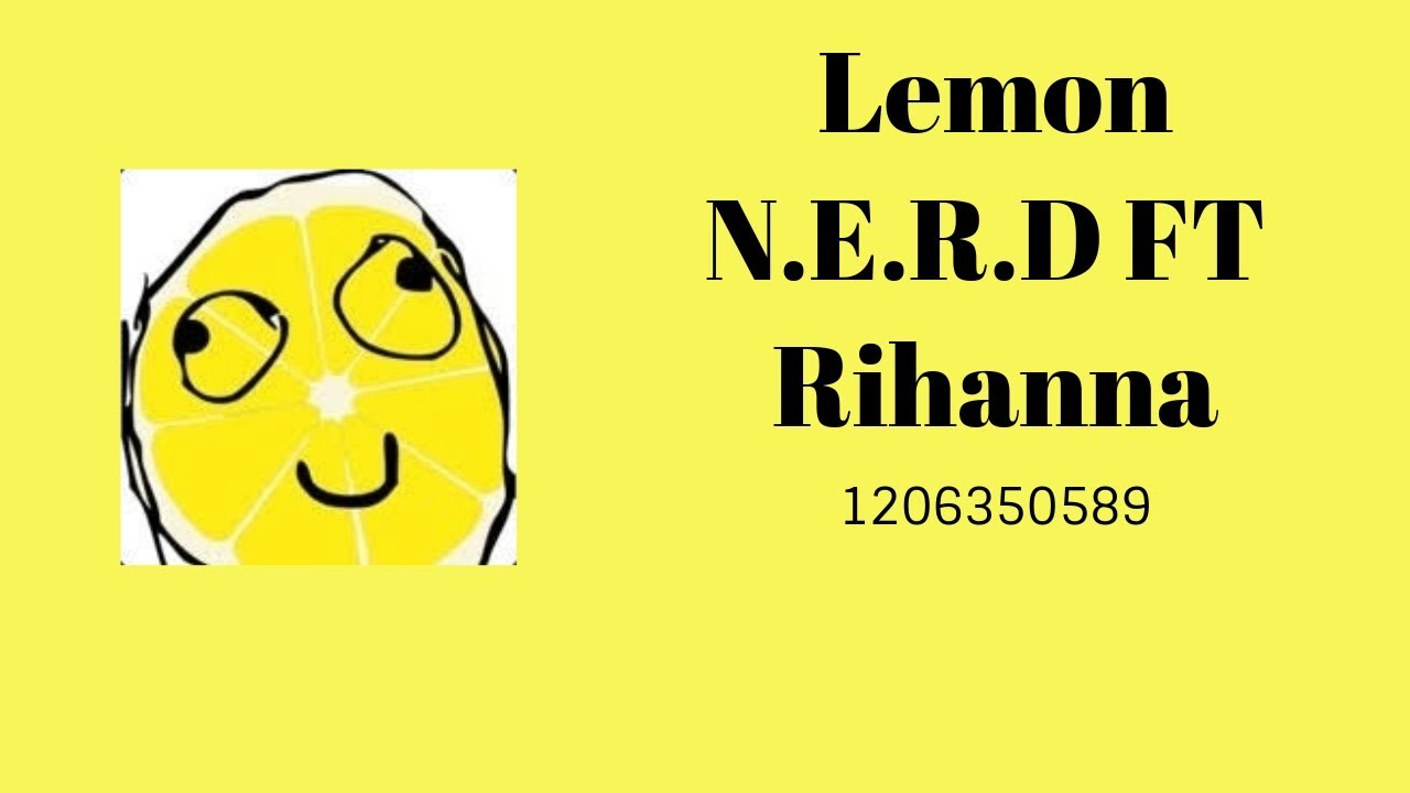 N E R D~Lemon Ft Rihanna Roblox Music ID