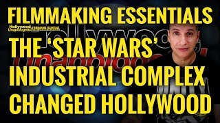 Filmmaking Essentials: Film History: 'Star Wars' Industrial Complex Changed Hollywood