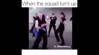 When the squad turnt up