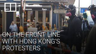 On the front line with Hong Kong's protesters