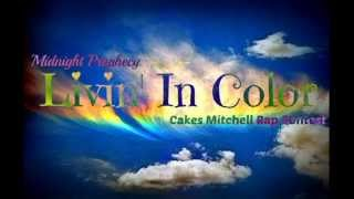 Midnight Prophecy- Livin' In Color (cakes Mitchell Rap Contest)