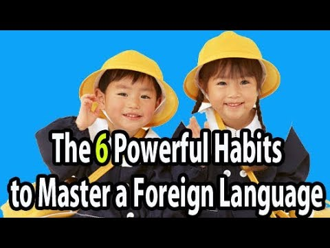 The 6 POWERFUL HABITS To MASTER A FOREIGN LANGUAGRE