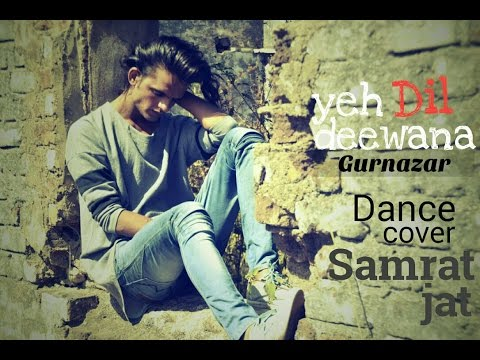 Yeh Dil Deewana By Gurnazar   Dance Cover SAMRAT JAT