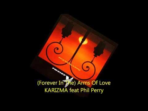 Karizma - (Forever In The) ARMS OF LOVE feat Phil Perry