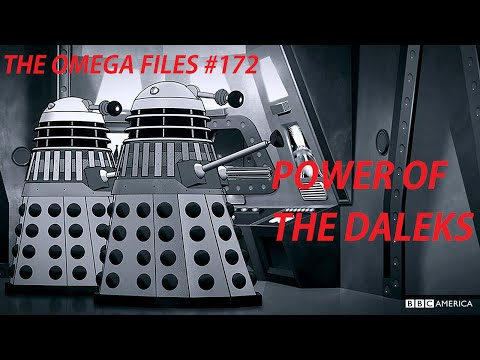 THE OMEGA FILES #172 - POWER OF THE DALEKS!