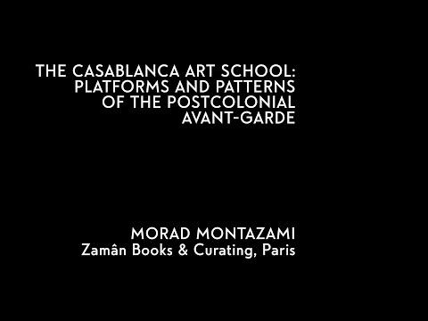 Morad Montazami – The Casablanca Art School: platforms and patterns of the postcolonial avant-garde