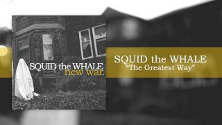 "Squid the Whale - ""The Greatest Way"""