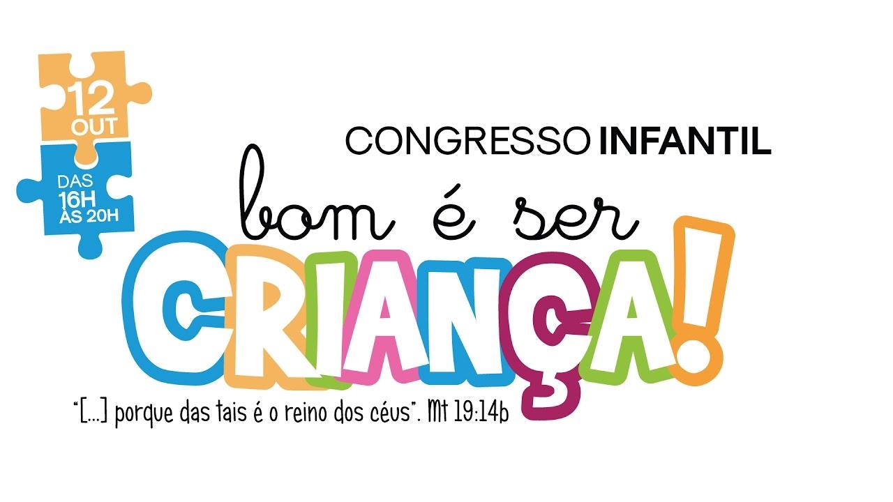 """Ser Criança é: Congresso Infantil """"Bom é Ser Criança!"""""""