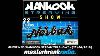 """NORBAK # GUEST MIX """"HANKOOK STREAMING SHOW"""" [22.06.2018]"""