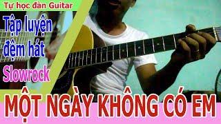 Một Ngày Không Có Em Guitar Slowrock [ Tự học đàn guitar đệm hát ]