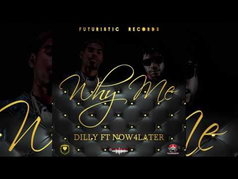WHY ME  DILLY G.I.A.U FT NOW4LATER  RNB 2017