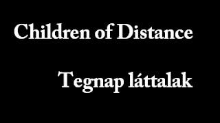 Children of Distance - Tegnap láttalak (szöveggel)