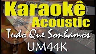 Baixar UM44K - Tudo Que Sonhamos (Karaokê Acústico) playback