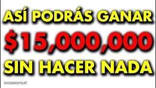 Así PODRÁS GANAR $15,000,000 sin HACER NADA