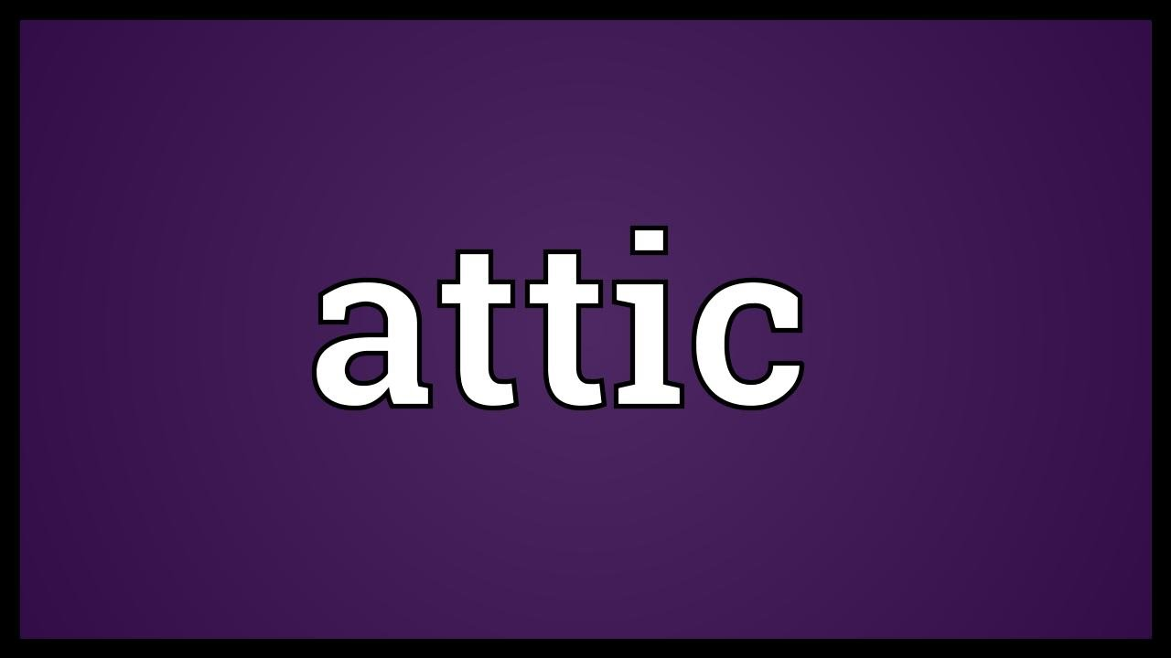 Attic Meaning Youtube