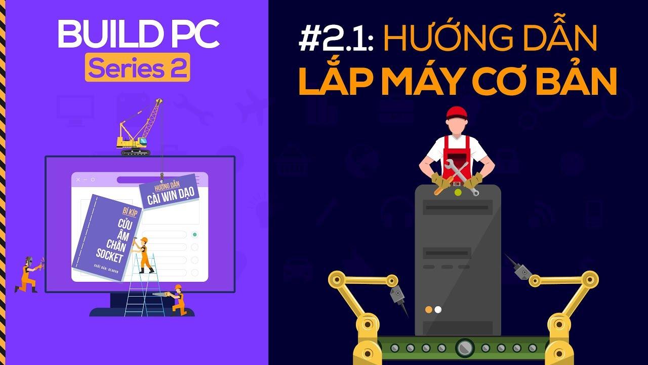 Hướng dẫn lắp máy tính cơ bản cho người mới bắt đầu | GVN PC Build S2.1
