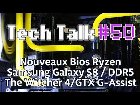 Tech Talk #50 – Bios Ryzen / Corsair One / Galaxy S8 / The Witcher 4 / GTX G-Assist [Live]
