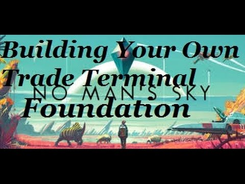 No Man's Sky Foundation, Building Your Own Trade Terminal Guide