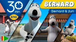 Bernard Bear | Bernard Having Fun | 30 minutes
