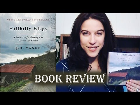 Hillbilly Elegy: A Memoir of a Family and a Culture in Crisis by JD Vance, Book Review