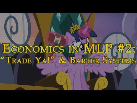 """Economics in MLP: FiM #2: """"Trade Ya!"""" and Barter Systems"""