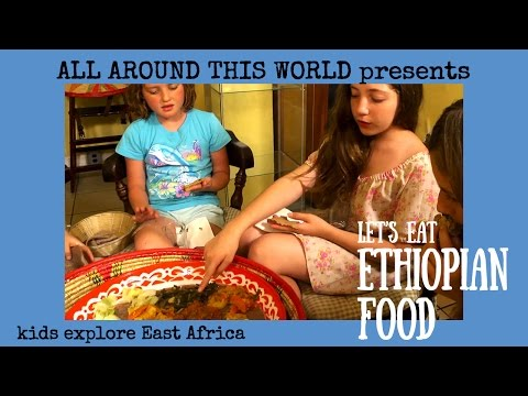 Ethiopia for Kids -- How to Eat Ethiopian Food -- All Around This World