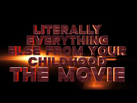 Literally Everything Else From Your Childhood: The Movie