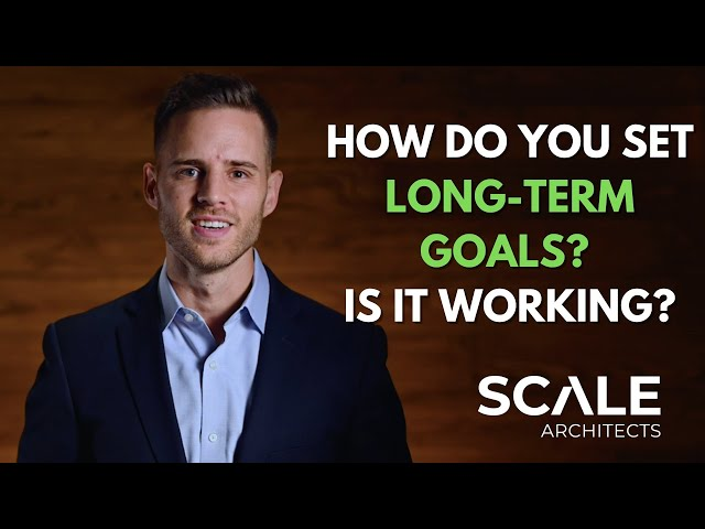 How Do You Set Long term Goals?  Is It Working?