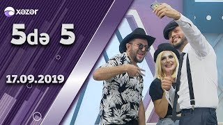 5de 5 - Rəhim, Mina, Nazpəri, Zamiq, Elnur 17.09.2019