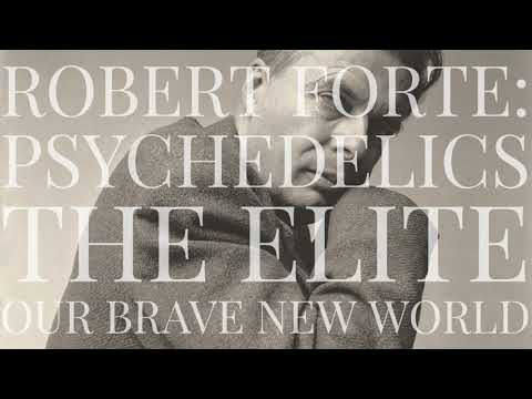 Robert Forte: Psychedelics, The Elite, & Our Brave New World