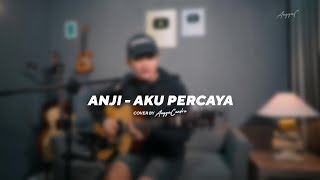 AKU PERCAYA - ANJI  COVER BY ANGGA CANDRA