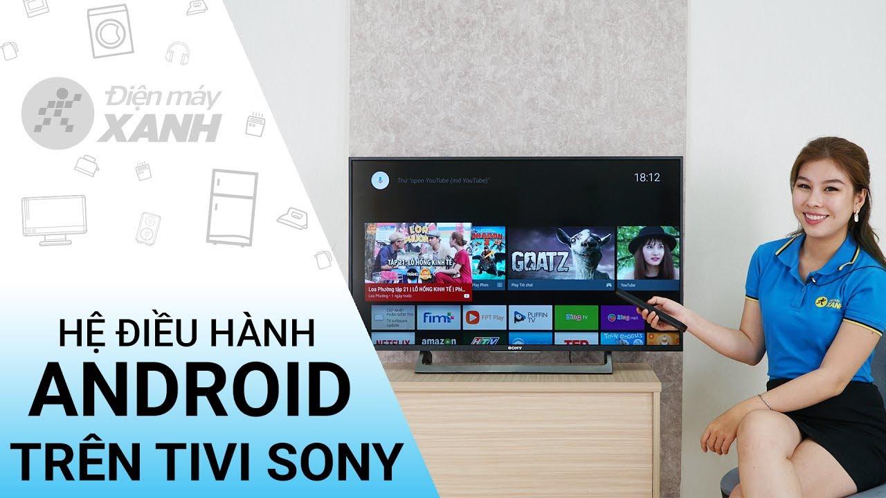 Hệ điều hành android trên tivi Sony có gì đặc biệt? – Những điều cần biết | Điện máy XANH