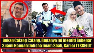 Bukan Calang Calang, Rupanya Ini Identiti Sebenar Suami Hannah Delisha, Imam Shah Bt Ramai TERKEJUT