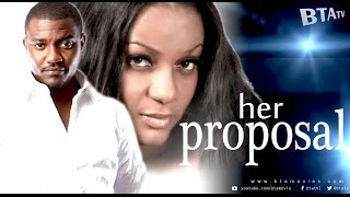 HER PROPOSAL - NOLLYWOOD LATEST MOVIE