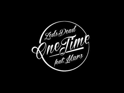 Zeds Dead - One Time ft Murs