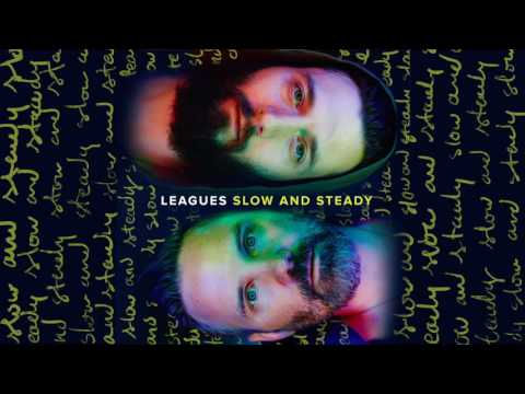 LEAGUES - Slow and Steady (Audio)