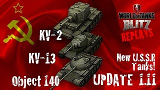 world of tanks blitz replays new u s s r tanks of update 1 11 kv 2 kv 13 object 140