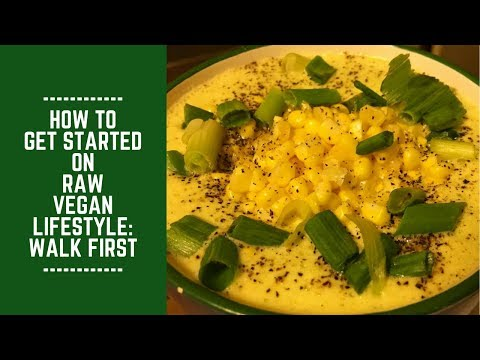 How to Get Started on Raw Vegan Lifestyle: Walk Before you Run