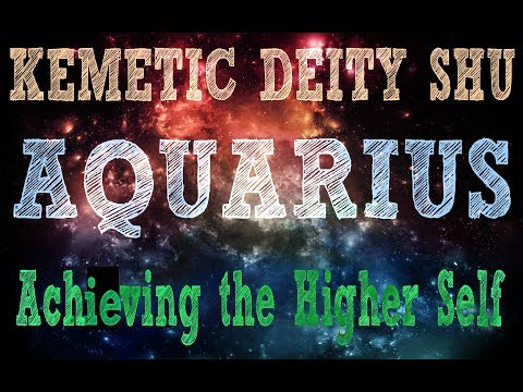 Kemetic Deity SHU -- Aquarius | Achieving higher self