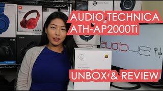 Reviewing & Unboxing Audio Technica's ATH-AP2000Ti