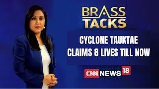 Cyclone Tauktae | India Face A Cyclone Amid Pandemic | Cyclone News | Brass Tacks | CNN News18