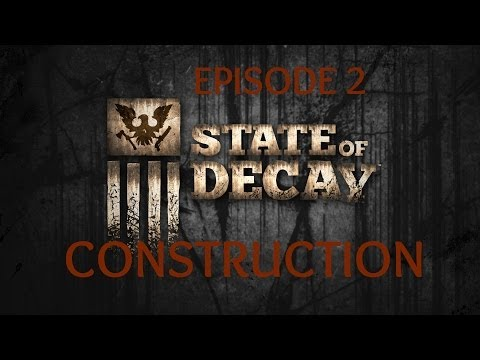 State of Decay Ep 2 Outposts, Construction, and Gathering Supplies