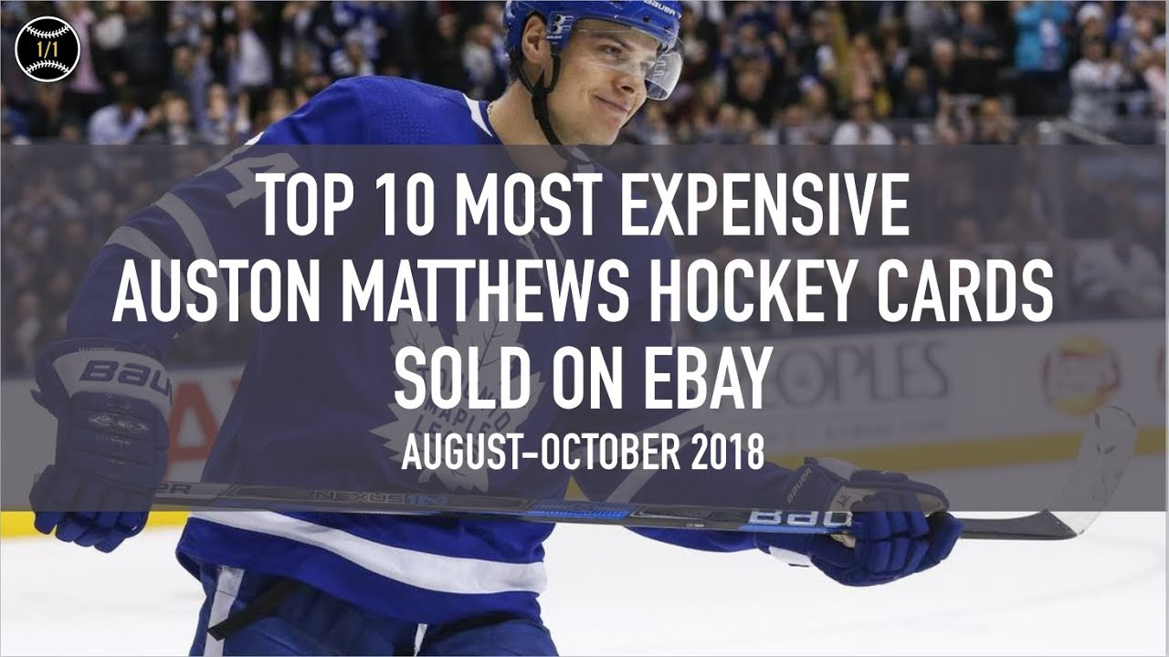 Top 10 Most Expensive Auston Matthews Hockey Cards Sold On Ebay August October 2018
