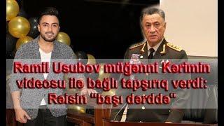 """Ramil Usubov müğənni Kərimin videosu ilə bağlı tapşırıq verdi: Rəisin """"başı dərddə"""""""