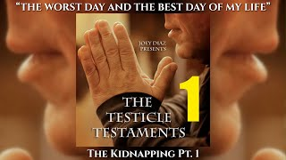 Pt. 1 - Joey Diaz's Testicle Testaments #1 - The Kidnapping
