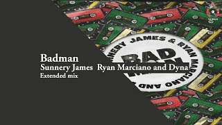 Badman - Sunnery James  Ryan Marciano and Dyna (Chanuka Extended Mix)