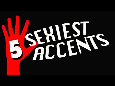 5 Sexiest Accents (5-Fingered Countdown)
