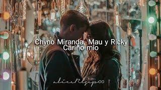 Download Chyno Miranda, Mau y Ricky - Cariño mío (Letra) Mp3 and Videos